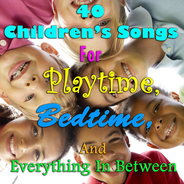 40 Children's Songs for Playtime, Bedtime, And Everything in Between