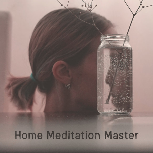Home Meditation Master – Stay Home and Practice Deep Meditation While Listening to This New Age Ambient Music