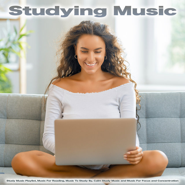 Studying Music: Study Music Playlist, Music For Reading, Music To Study By, Calm Study Music and Music For Focus and Concentration
