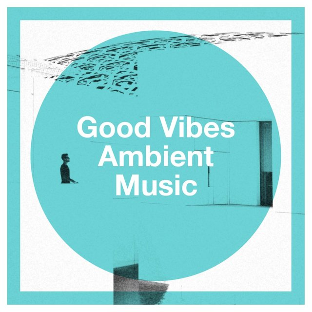 Good Vibes Ambient Music