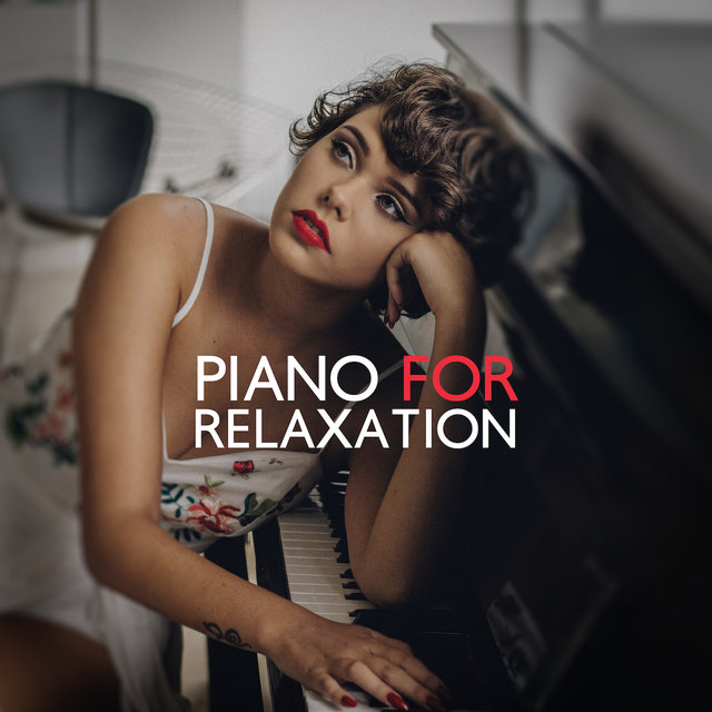 Piano for Relaxation: 15 Deeply Relaxing Piano Pieces for Rest, Chill Out and Unwind