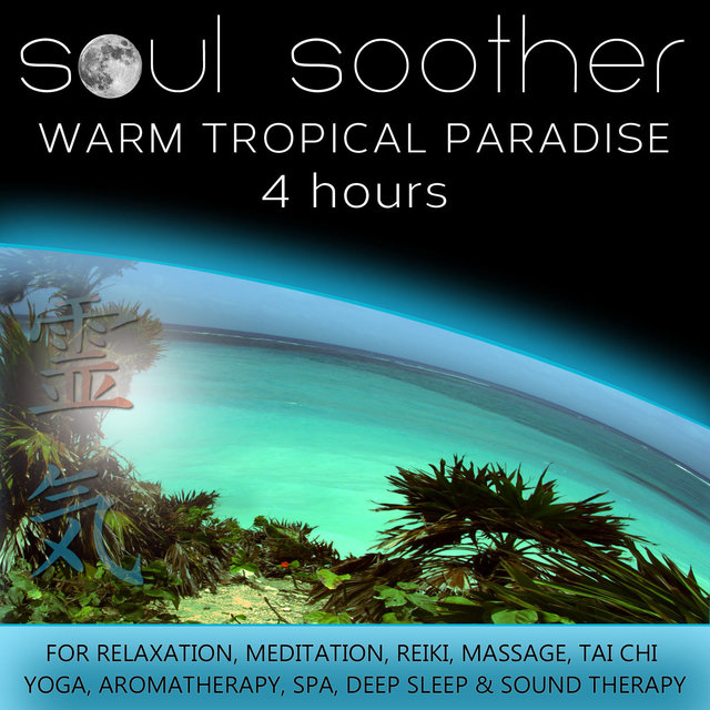 Warm Tropical Paradise (4 Hours) For Relaxation, Meditation, Reiki, Massage, Tai Chi, Yoga, Aromatherapy, Spa, Deep Sleep and Sound Therapy