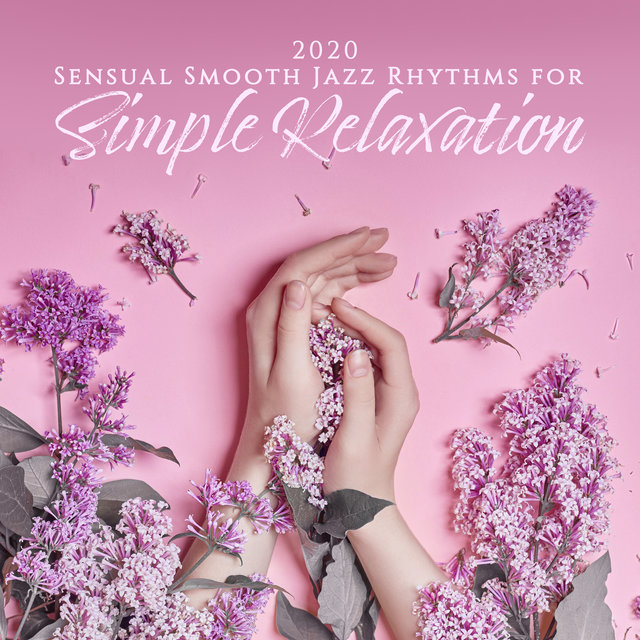 2020 Sensual Smooth Jazz Rhythms for Simple Relaxation