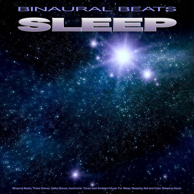 Binaural Beats Sleep: Binaural Beats, Theta Waves, Delta Waves, Isochronic Tones and Ambient Music For Sleep, Sleeping Aid and Calm Sleeping Music