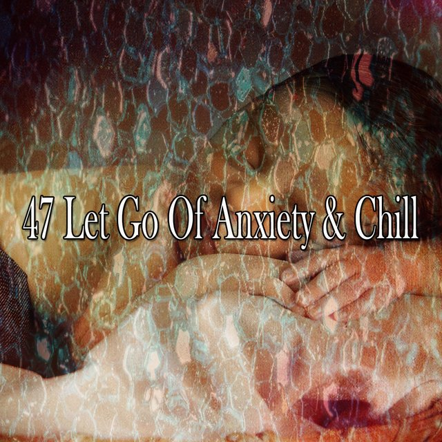 47 Let Go of Anxiety & Chill