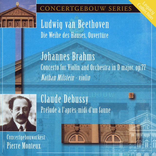 Beethoven: Die Weihe des Hauses Overture, Brahms: Violin Concerto in D Major & Debussy: Prelude a l'apres-midi d'une faune