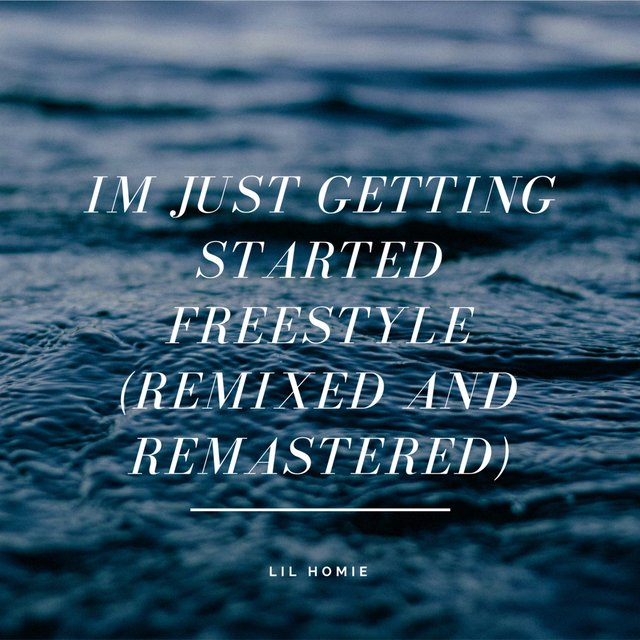Im Just Getting Started Freestyle (Remixed and Remastered)
