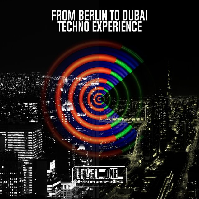 From Berlin To Dubai Techno Experience