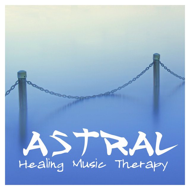 Astral Healing Music Therapy – Music for Yoga and Meditation