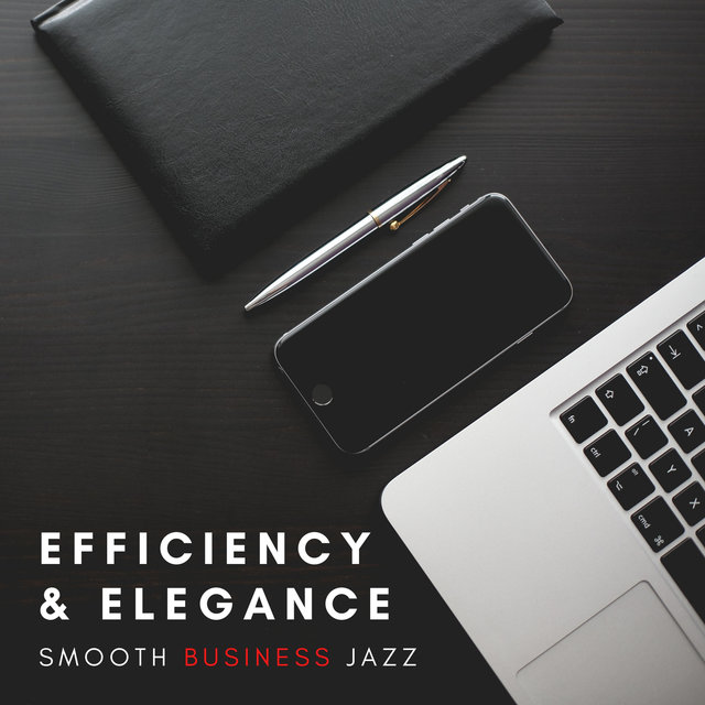 Efficiency and Elegance – Luxurious Smooth Jazz Music for Offices, Elegant Atmosphere before Business Meeting, Professional Mood