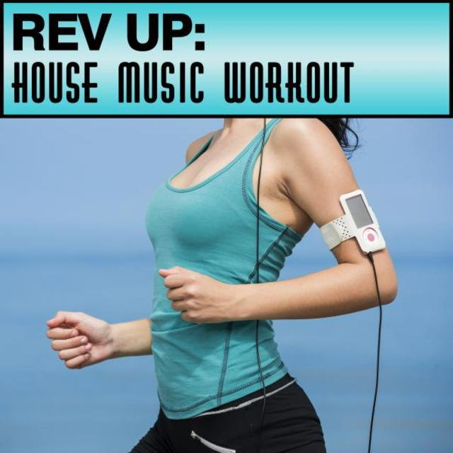 Rev Up: House Music Workout