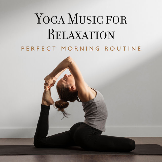 Yoga Music for Relaxation (Perfect Morning Routine, New Age Sounds and Body Workout)