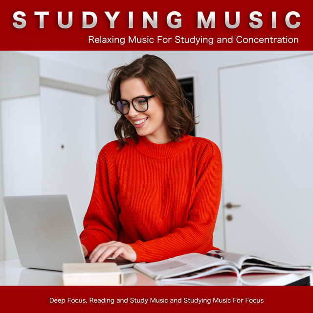 Studying Music: Relaxing Music For Studying and Concentration, Deep Focus, Reading and Study Music and Studying Music For Focus