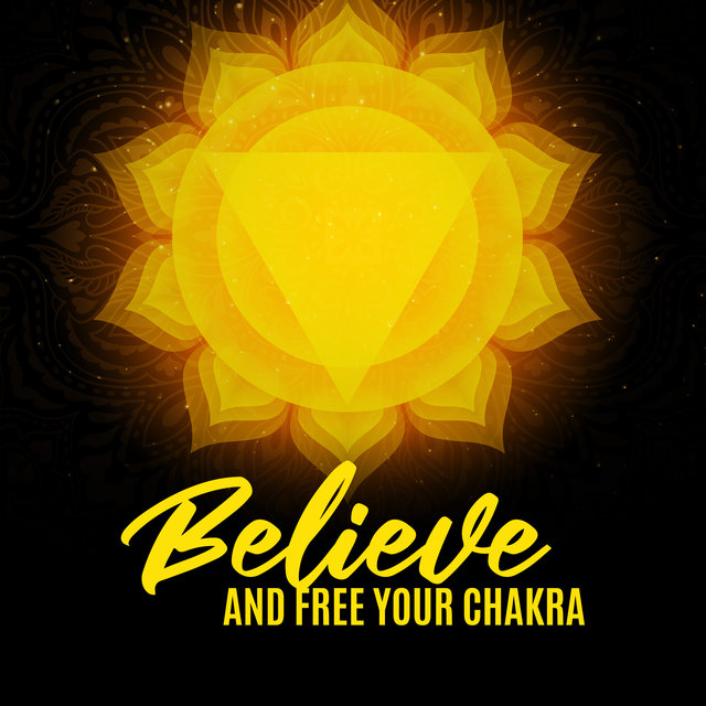 Believe and Free Your Chakra (A Time of Meditation, Mindfulness and Relief)