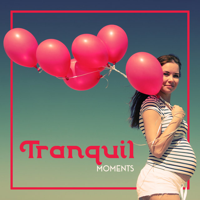 Tranquil Moments - Relaxing New Age, Pregnancy Music, Feature Mother