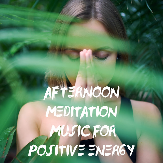 Afternoon Meditation Music for Positive Energy - Gain New Strength, Inner Harmony, Balance of Mind