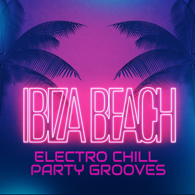 Ibiza Beach Electro Chill Party Grooves 2020