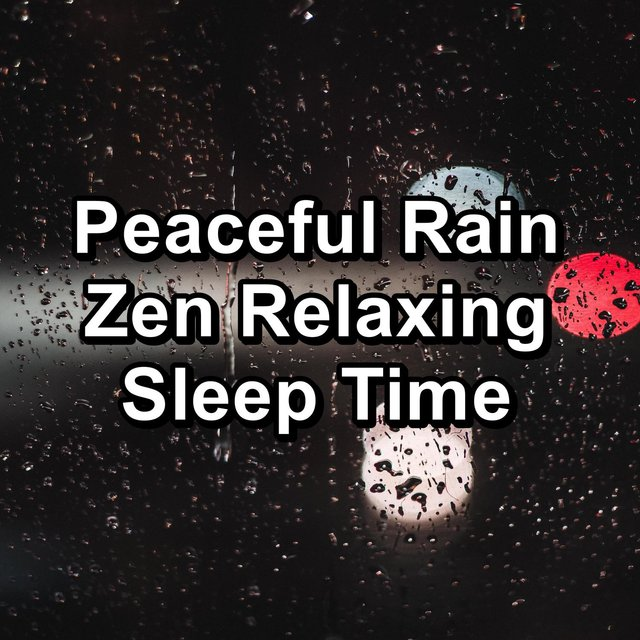 Peaceful Rain Zen Relaxing Sleep Time