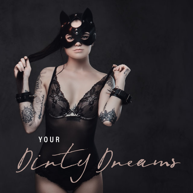 Your Dirty Dreams – Erotic Moments, Hot & Sexy Chillout Songs