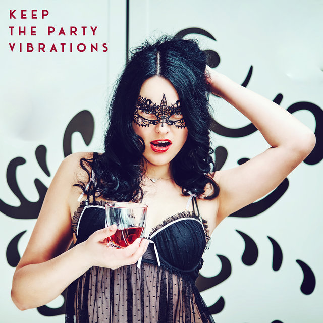 Keep the Party Vibrations – Ultimate Chillout EDM Compilation, Electronic Beats, Party Mood, Places and Faces, Strobe Lights