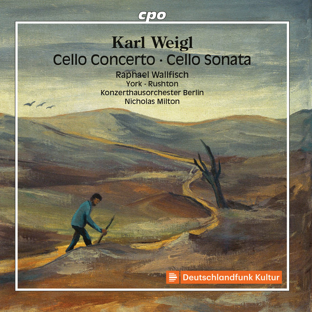 Weigl: Cello Concerto, Cello Sonata & Other Works