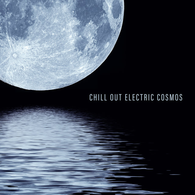 Chill Out Electric Cosmos - Deep Relaxation, Blissful Time and Moments, Rest