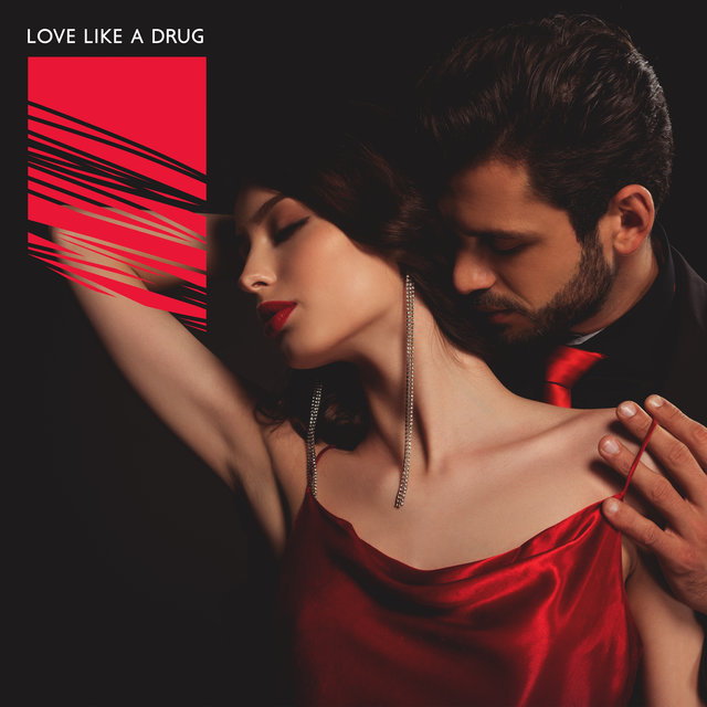 Love Like a Drug: Sexy Jazz Songs for the Addicted to Love