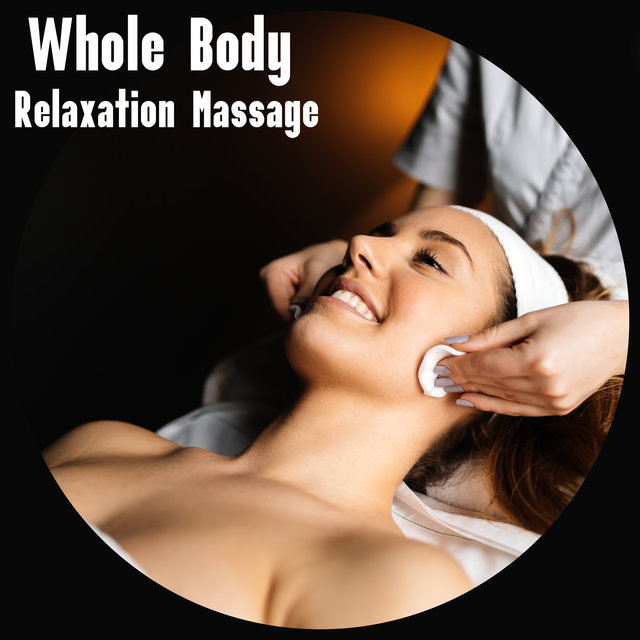 Whole Body Relaxation Massage - Mesmerizing New Age Melodies Dedicated to Spa and Wellness Salons, Positive Vibration, Revitalize, Rest Time, Comfort Zone, Beauty Time