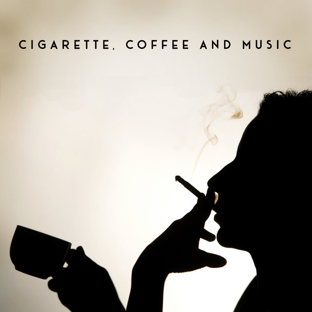 Cigarette, Coffee and Music: Essential Set of Chillout Music to Relax