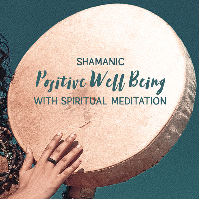 Shamanic Positive Well Being with Spiritual Meditation