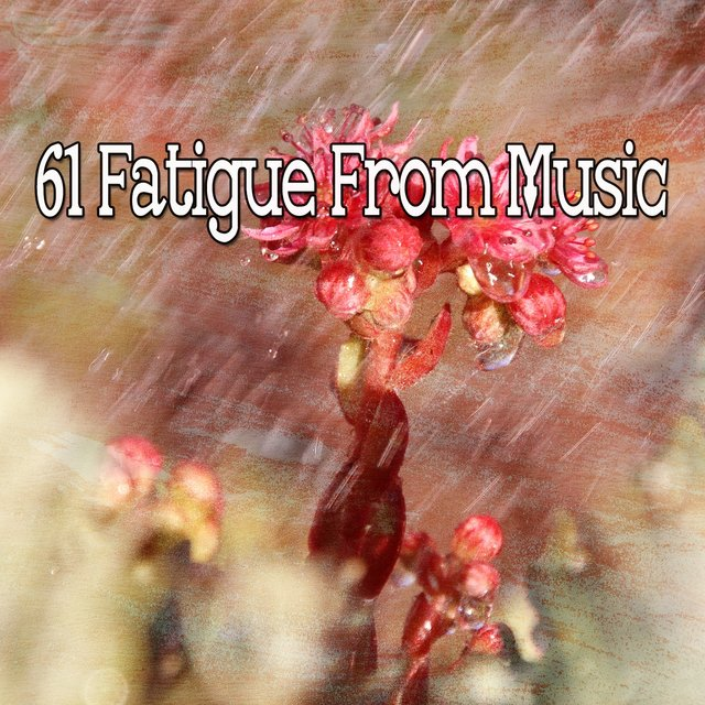 61 Fatigue From Music