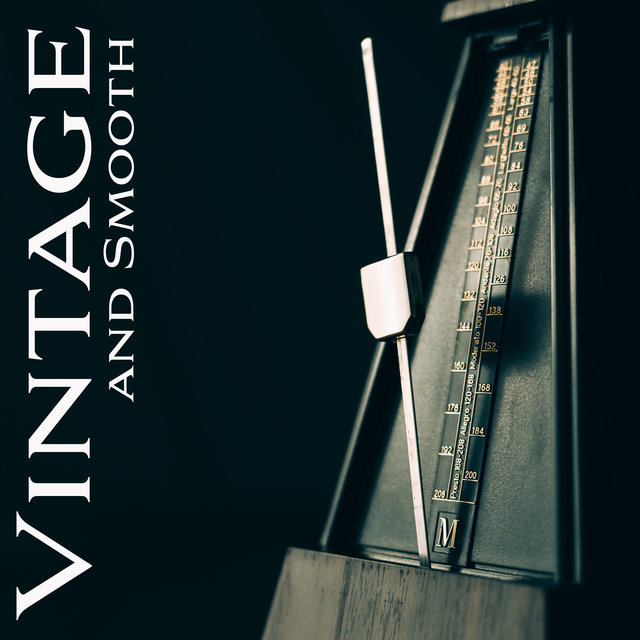 Vintage and Smooth: Collection of Instrumental Jazz Music (Perfect to Relax, Chill or Just – To Listen)