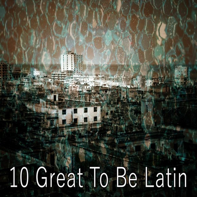 10 Great to Be Latin