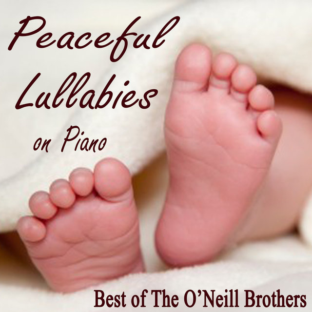 Peaceful Lullabies on Piano - Best of The O'Neill Brothers