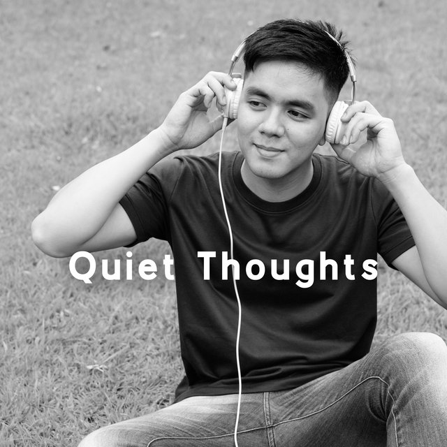 Quiet Thoughts - Peaceful Mood, Calming and Relaxing Music, Reduces Stress and Anxiety