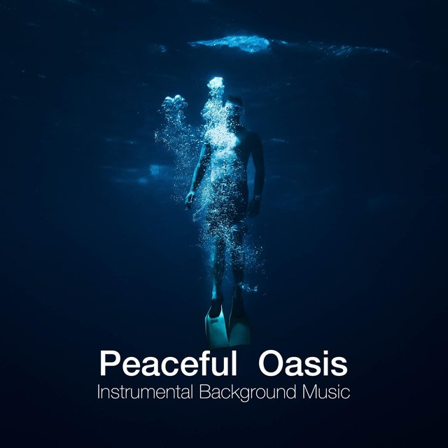 Peaceful Oasis - Instrumental Background Music, Relaxing Zen Songs for Inner Peace, Meditation, Yoga, and Balance of the Mind