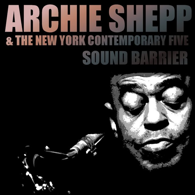 Archie Shepp & The New York Contemporary Five: Sound Barrier