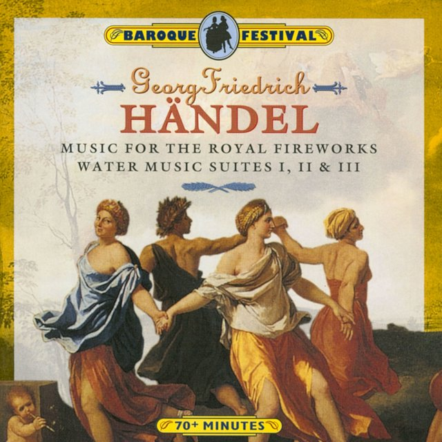 Handel: Music for the Royal Fireworks - Water Music Suites I, II & III