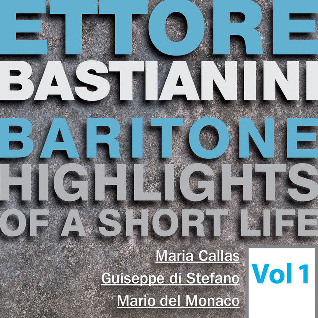 Ettore Bastianini: Highlights of a Short Life, Vol. 1
