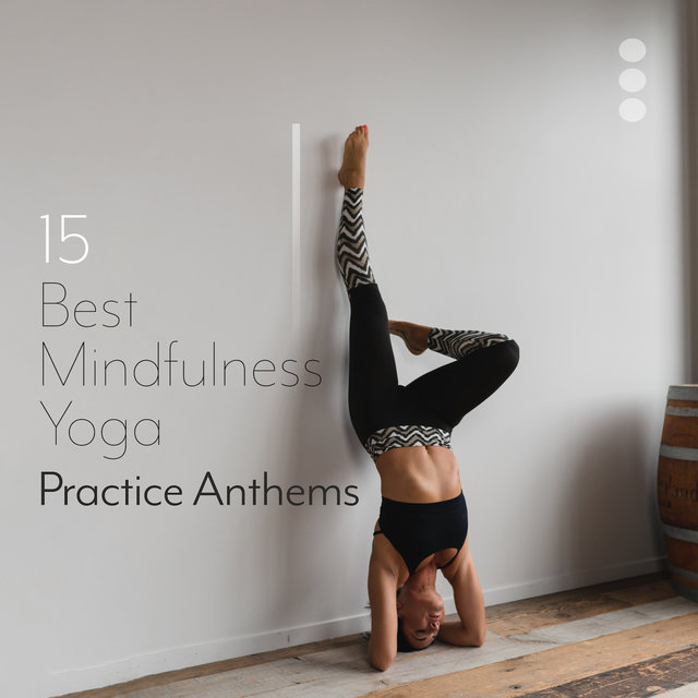 15 Best Mindfulness Yoga Practice Anthems: 2019 New Age Meditation & Deep Relaxation Music, Train All Hardest Yoga Poses, Stretch & Relax Your Body, Clear Your Mind