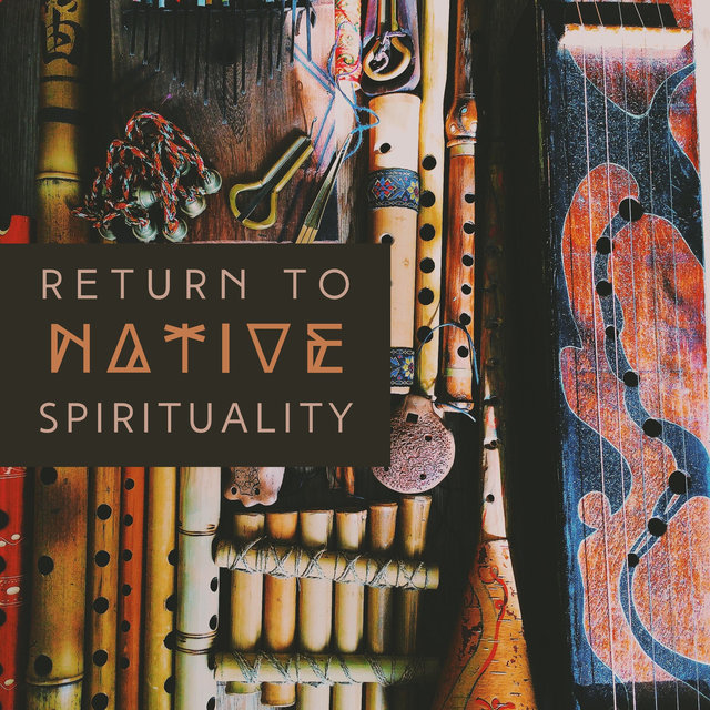 Return to Native Spirituality – Native Flute Music, Tribal Relaxing Sounds, Soothing Flute for Native Spiritual Meditation
