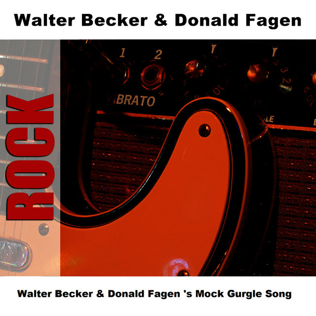 Walter Becker & Donald Fagen 's Mock Gurgle Song