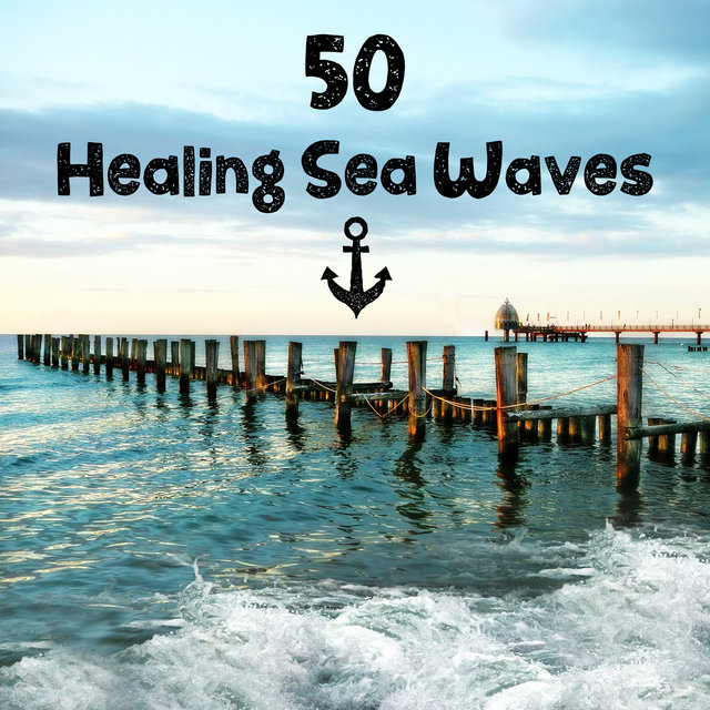50 Healing Sea Waves: Anti Stress Relaxing Music, World of Aqua, Therapy Sounds of Nature for Inner Peace, Zen Meditation, Calming Waters for Deep Sleep