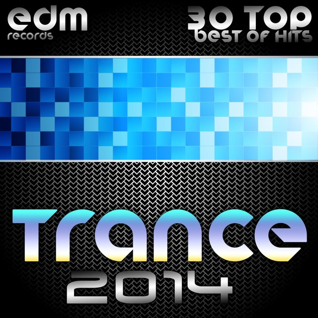 Trance 2014 (30 Top Electronic Dance Hits, Acid, Psy, Hard, Goa, Prog, Fullon Masters)