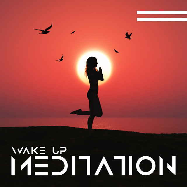Wake Up Meditation - Start the Day by Cleansing Your Mind Through Deep Contemplation, Positive Vibration, New Age Music, Relax Therapy, Fresh Feeling