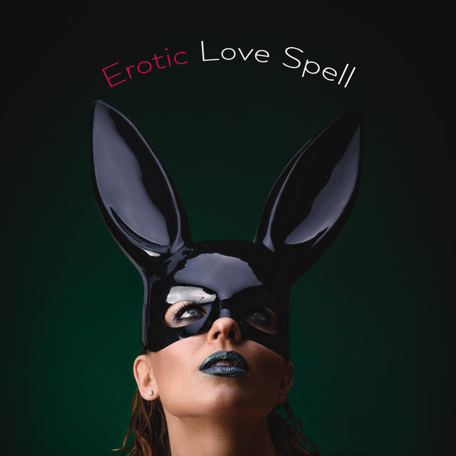 Erotic Love Spell - Sensual Ambient Chillout Music Perfect for Passionate Sex, Fetish, Tongue Kissing, Tantric Massage, Karma Sutra, Bad Romance