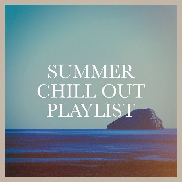 Summer Chill Out Playlist