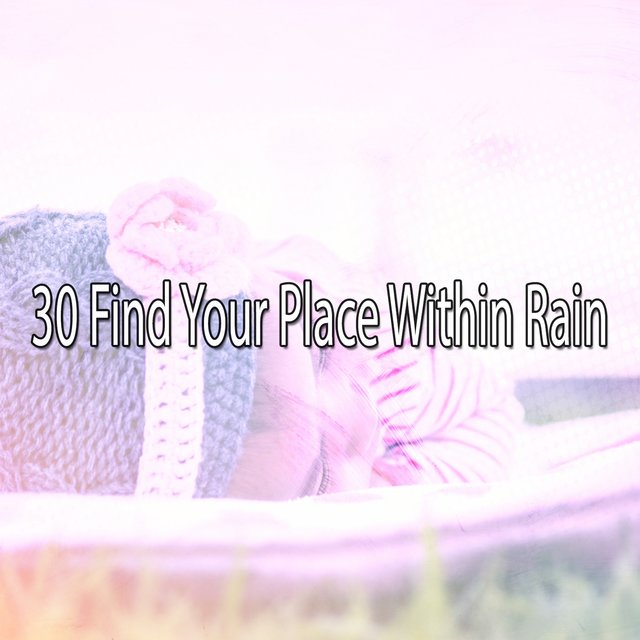 30 Find Your Place Within Rain