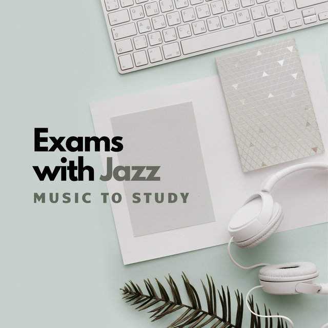 Pass Exams Easily with Jazz – Study Music to Focus, Better Concentration, Increase Effectiveness (Nondistracting Background)