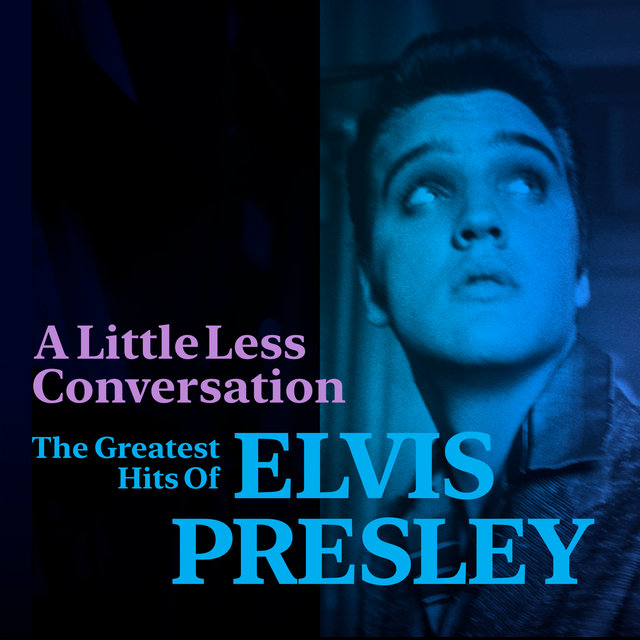 A Little Less Conversation: The Greatest Hits of Elvis Presley